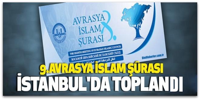 9. Avrasya İslam Şûrası' İstanbul'da başladı