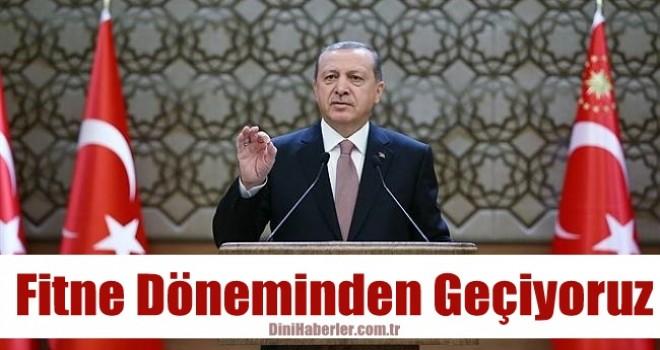 Cumhurbaşkanı Erdoğan, Fitne döneminden geçiyoruz