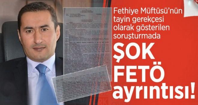 Fethiye Müftüsü'nün tayin gerekçesi olarak gösterilen soruşturmada ŞOK FETÖ ayrıntısı!