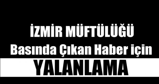 İzmir Müftülüğünden Cumhuriyetin Haberine Yalanlama