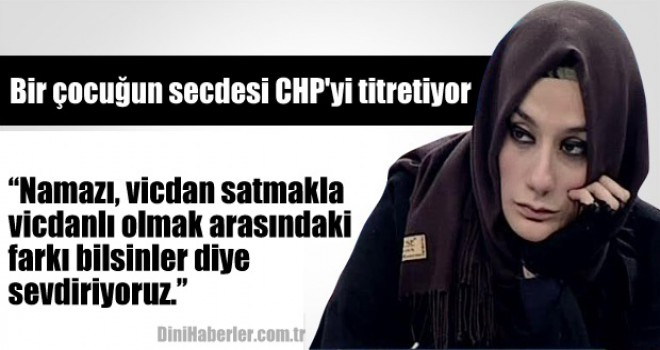 Bir çocuğun secdesi CHP'yi titretiyor
