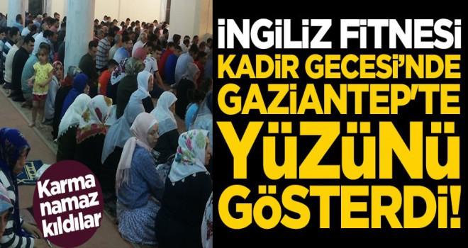 İngiliz fitnesi, Kadir Gecesi'nde Gaziantep'te yüzünü gösterdi! Karma namaz kıldılar