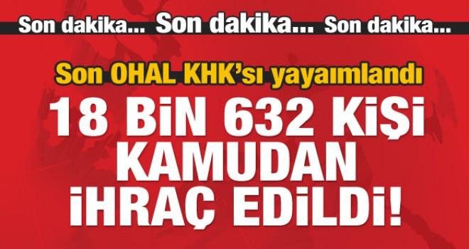Son OHAL KHK'si yayımlandı: 18 bin 632 kişi, görevlerinden ihraç edildi!