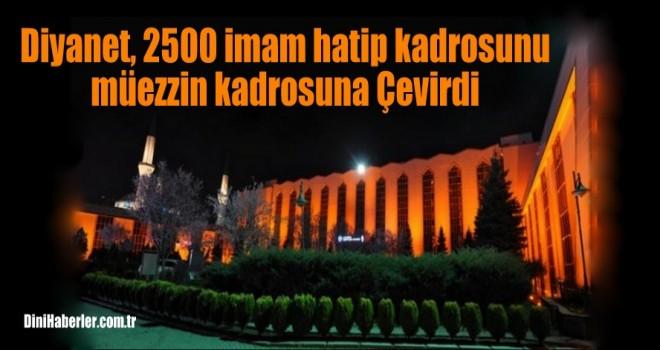 Diyanet, 2500 imam hatip kadrolarını müezzin kadrosuna Çevirdi