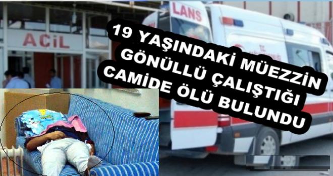 Gaziantep'te gönüllü müezzin, camide ölü bulundu