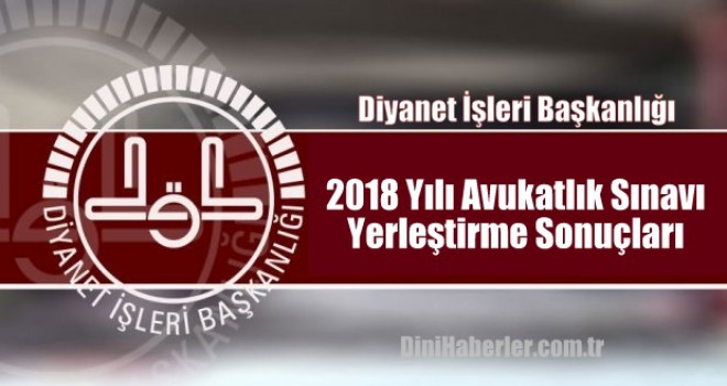 2018 Yılı Avukatlık Sınavı Yerleştirme Sonuçları