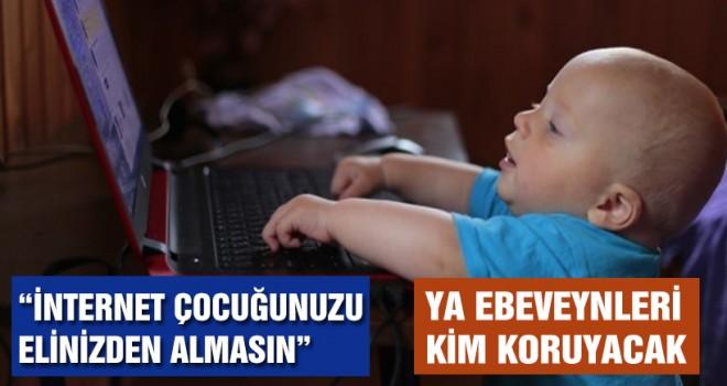 İnternet çocuğunuzu elinizden almasın