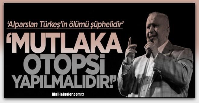 Alparslan Türkeş'e mutlaka otopsi yapılmalıdır!