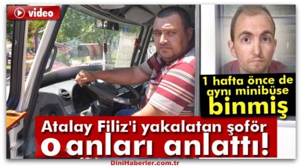 Atalay Filiz\'i yakalatan şoför konuştu