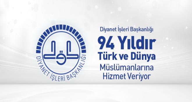 Diyanet İşleri Başkanlığı 94 Yıldır Türk ve Dünya Müslümanlarına Hizmet Veriyor