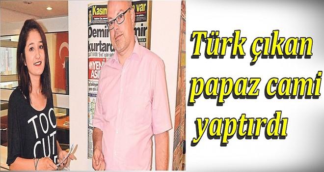 Türk çıkan papaz cami yaptırdı