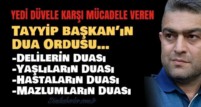 Tayyip Erdoğan'ın Dua Ordusu…