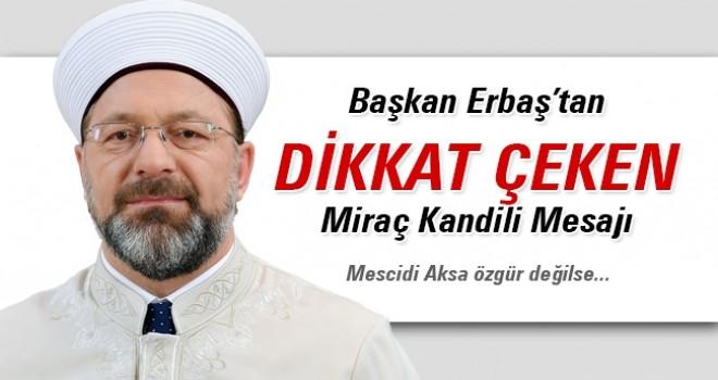 Başkan Erbaş'tan Dikkat Çeken Mesaj Mescid-i Aksa Özgür Değilse...
