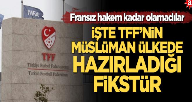 TFF'nin Müslüman ülkede hazırladığı fikstür! Fransız hakem kadar olamadılar