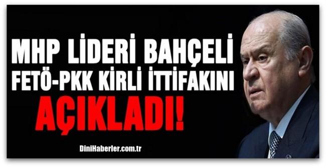 Bahçeli FETÖ-PKK kirli ittifakını açıkladı!