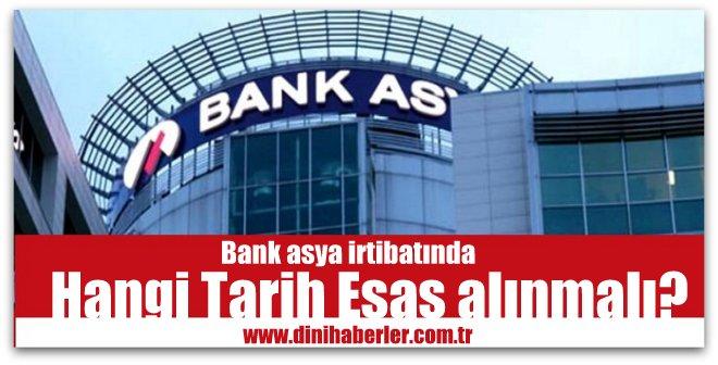 Bank asya irtibatında hangi tarih esas alınmalı?