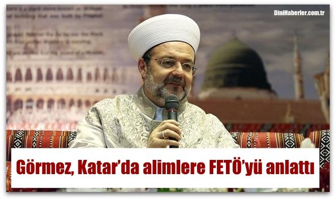 Başkan Görmez, Katar'da alimlere FETÖ'yü anlattı