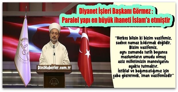 Başkan Görmez, Paralel yapı en büyük ihaneti İslam\'a Yapmıştır.