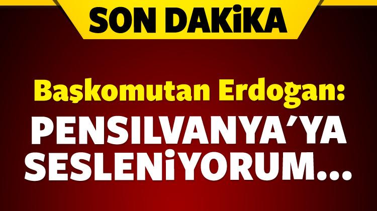 Başkomutan Erdoğan: Pensilvanya\'ya sesleniyorum