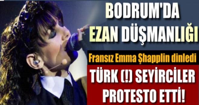 Emma Şhapplin Ezan'a saygı gösterdi,Bodrum'da ki Fosiller kudurdu!