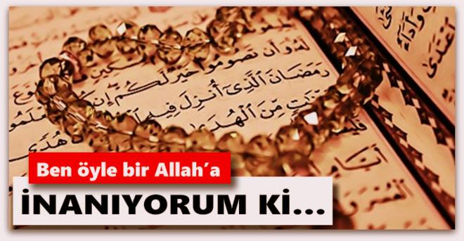Ben öyle bir Allah'a inanıyorum ki…