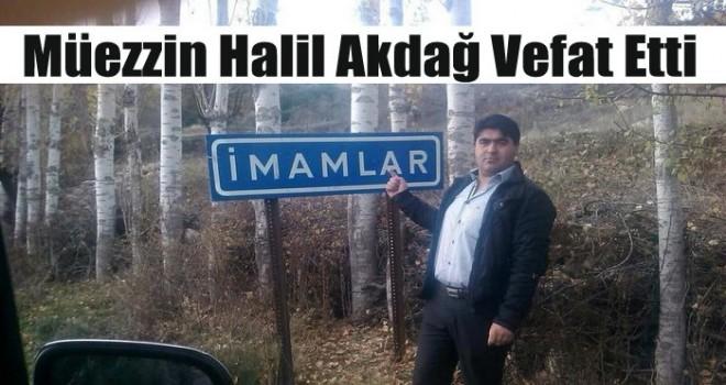 Müezzin Halil Akdağ Vefat Etti