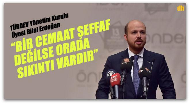 Bilal Erdoğan, Bir cemaat şeffaf değilse orada sıkıntı vardır