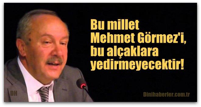 Bu millet Mehmet Görmez'i, bu alçaklara yedirmeyecektir!