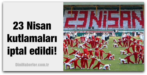 Bu yılki 23 Nisan kutlamaları iptal edildi!