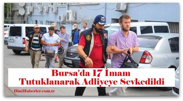 Bursa\'da FETÖ\'den gözaltına alınan 17 imam adliyeye sevk edildi
