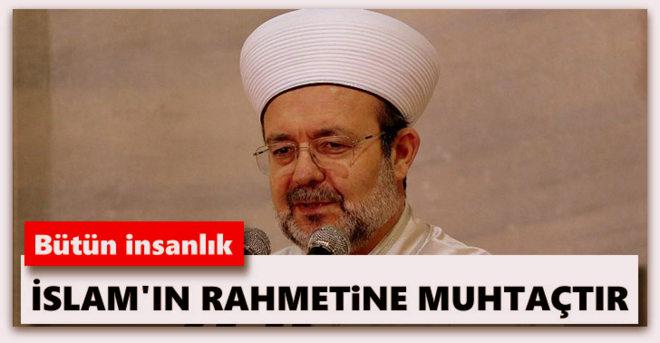 Bütün insanlık İslam\'ın rahmetine muhtaçtır