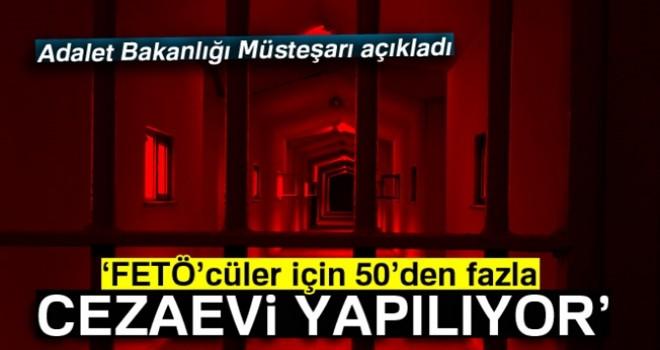 FETÖ'cüler için 50'den fazla cezaevi yapılıyor