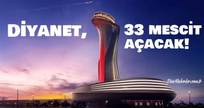 Diyanet, İstanbul Havalimanı'na 33 mescit açacak!