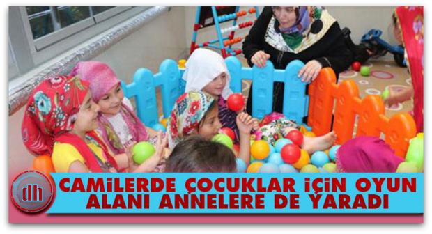 Camilerde çocuklar için oyun alanı annelere de yaradı