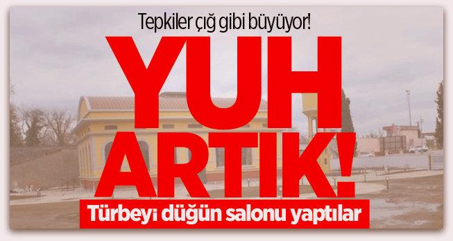 CHP\'li Belediye, Türbenin üstüne düğün salonu yaptı...