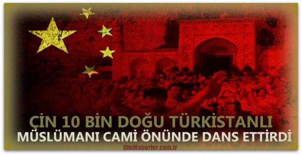 Çin, 10 Bin Doğu Türkistanlı Müslümanı Cami Önünde Zorla Dans Ettirdi