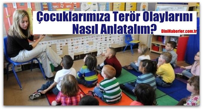 Çocuklarımıza Terör Olaylarını Nasıl Anlatalım?