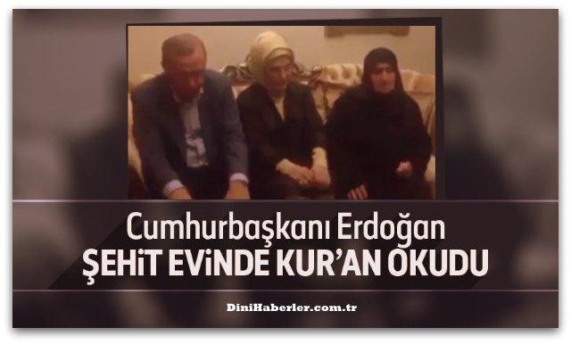 Cumhurbaşkanı Erdoğan şehit evinde Kuran okudu