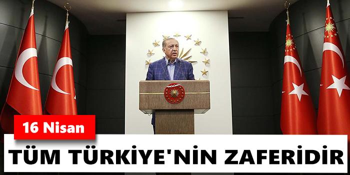 Cumhurbaşkanı Erdoğan, 16 Nisan tüm Türkiye\'nin zaferidir
