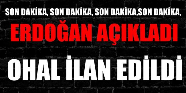 Cumhurbaşkanı Erdoğan, OHAL ilan ettik