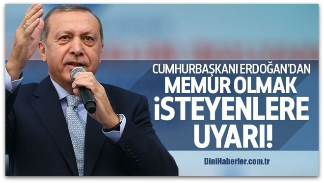 Cumhurbaşkanı Erdoğan\'dan memur olmak isteyenlere uyarı