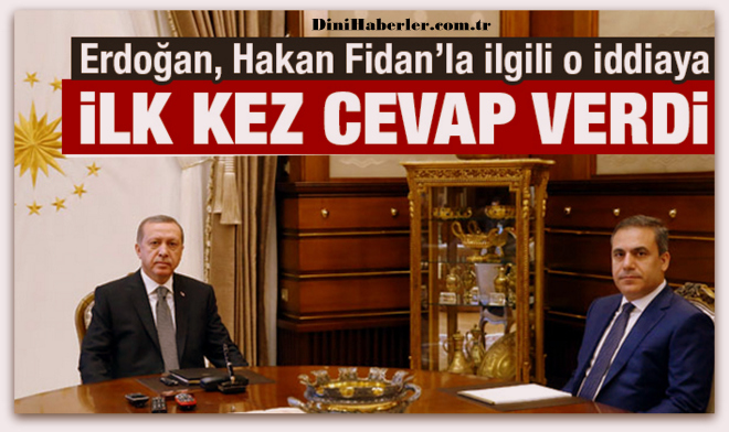 Cumhurbaşkanı Erdoğan\'dan \'Hakan Fidan\' iddiasına cevap