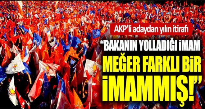 AKP'li adaydan yılın itirafı 'Bakan bana imam yolladı, cami imamı zannettim'
