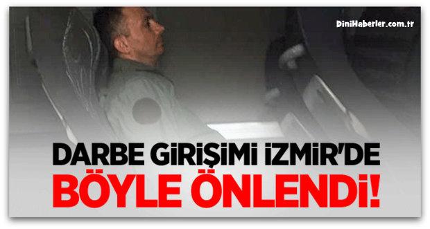Darbe girişimi İzmir\'de böyle önlendi!