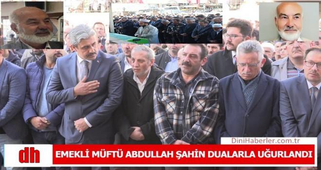 Yozgatlı Emekli Müftü Abdullah Şahin dualarla uğurlandı