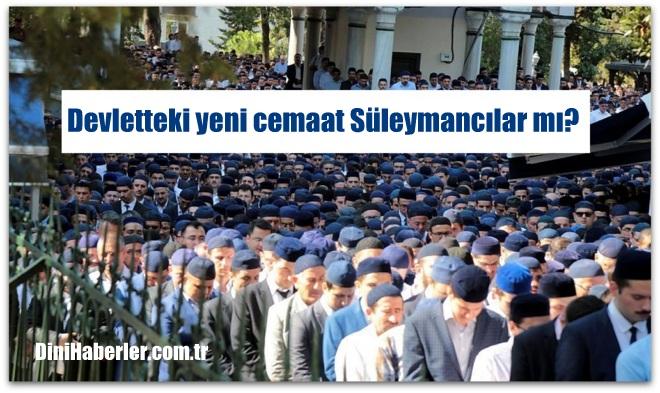 Devletteki yeni cemaat Süleymancılar mı?