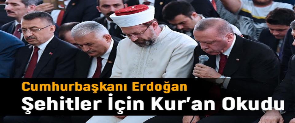 Cumhurbaşkanı Erdoğan Şehitler İçin Kur'an Okudu
