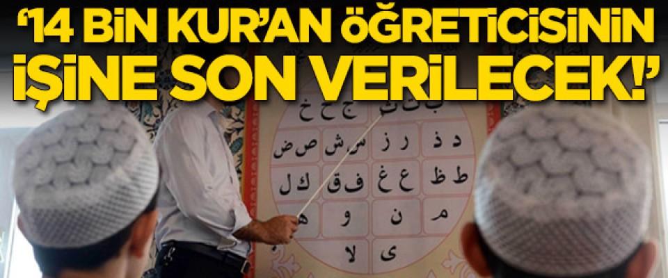 '14 bin Kur'an öğreticisinin işine son verilecek'