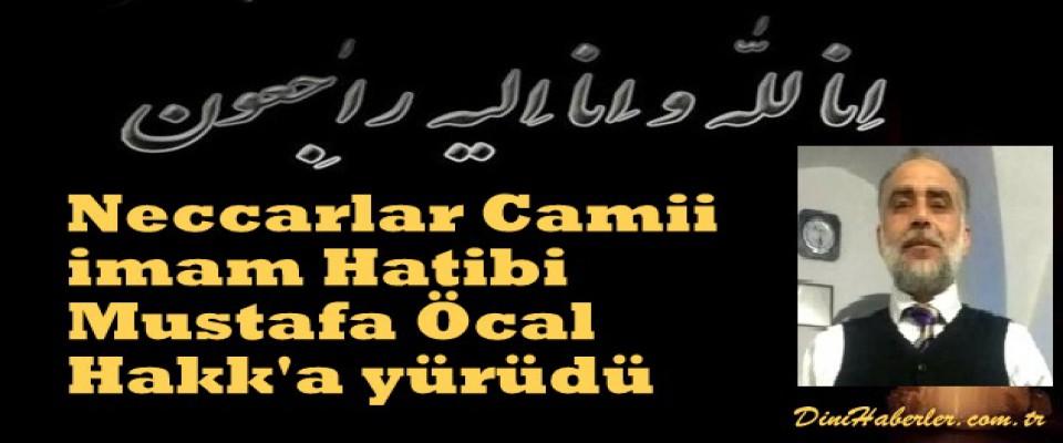 Neccarlar Camii İmam Hatibi Mustafa Öcal Hakk'a yürüdü