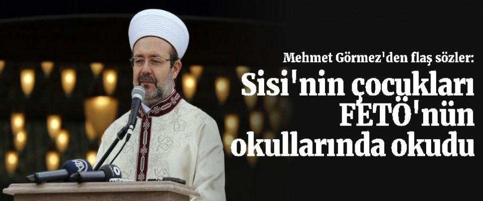 Mehmet Görmez'den flaş sözler, Sisi'nin çocukları FETÖ'nün okullarında okudu